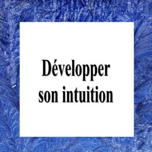 Apprendre à développer son intuition
