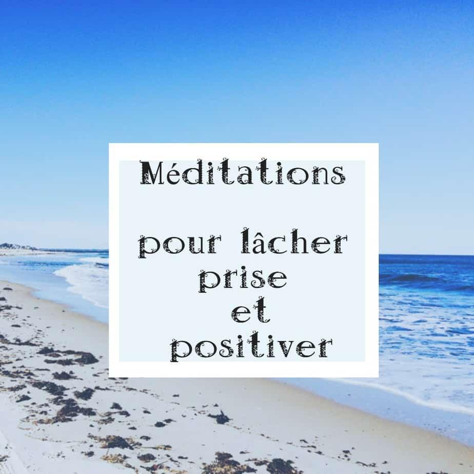 Méditation pour lâcher prise et positiver